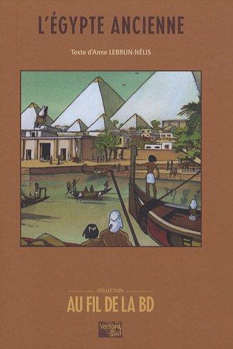 EGYPTE ANCIENNE (AU FIL DE LA BD) *REG. 42,95$*: LEBRUN-NELIS, ANNE