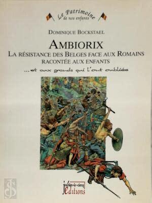 9782930359236: Ambiorix la Resistance des Belges Face aux Romains Racontee aux Enfants