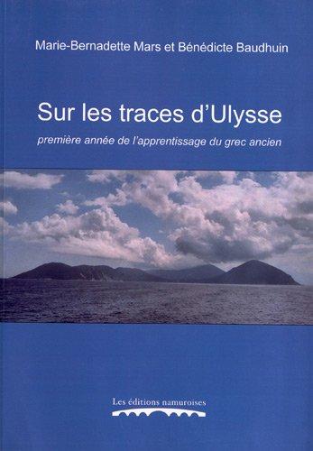 9782930378909: Sur les traces d'Ulysse : Première année de l'apprentissage du grec ancien