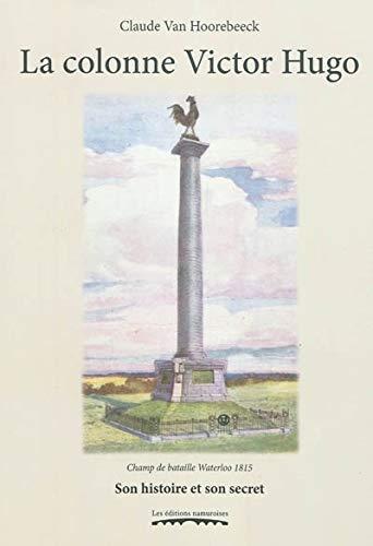 9782930378961: La colonne Victor Hugo : Champ de bataille Waterloo 1815