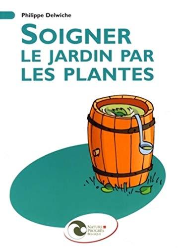 9782930386324: Soigner le jardin par les plantes