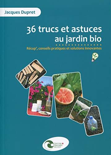 9782930386560: 36 trucs et astuces au jardin bio : R�cup', conseils pratiques et solutions innovantes