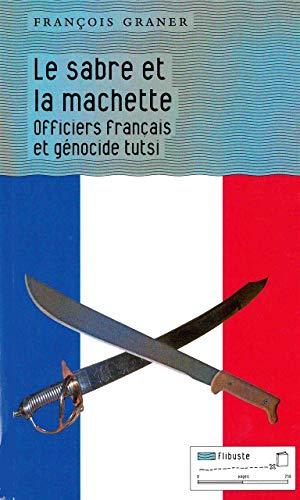 9782930390383: Le sabre et la machette : Officiers fran�ais et g�nocide tutsi
