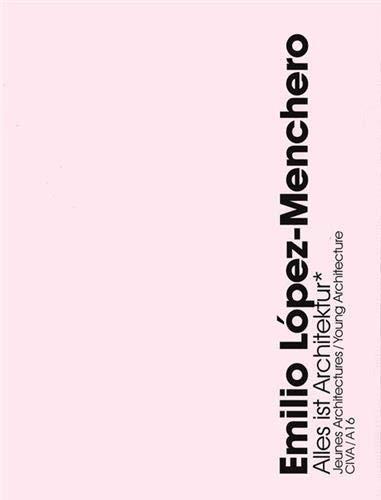 Emilio Lopez-Menchero : Alles ist Architektur, Ã: Christophe van Gerrewey,