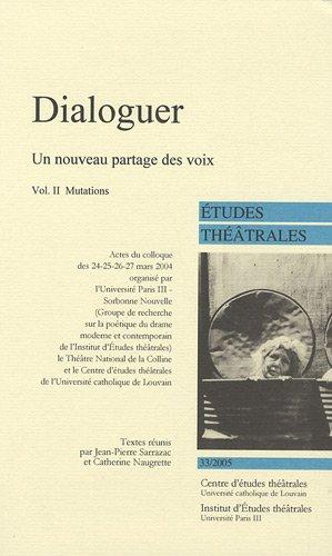9782930416205: Etudes théâtrales, N° 33/2005 : Dialoguer, un nouveau partage des voix : Volume 2 : Mutations
