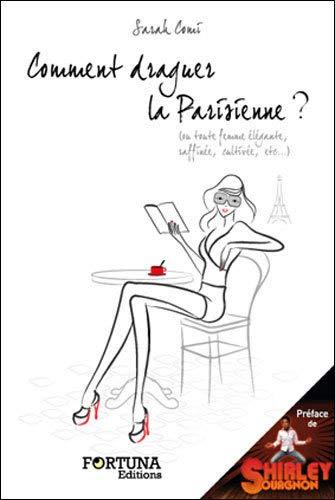 9782930424712: Comment draguer la parisienne ? : Ou toute femme élégante, raffinée, cultivée, etc.