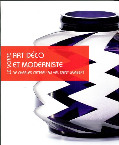 9782930469362: Le Verre Art Deco et Moderniste: L'Atelier de Charles Catteau et le Modernisme en Belgique (French, English and Dutch Edition)