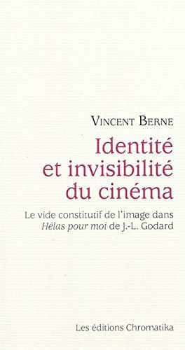 9782930517094: Identité et invisibilité du cinéma : Le vide constitutif de l'image dans Hélas pour moi de J.-L. Godard