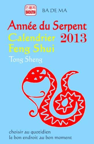 9782930559049: Calendrier Feng Shui 2013 : L'Année du Serpent