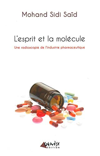9782930585093: L'esprit et la molécule : Une radioscopie de l'industrie pharmaceutique