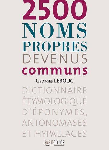 9782930627038: 2500 noms propres devenus communs : Dictionnaire étymologique d'éponymes, antonomases et hypallages