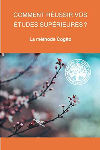 9782930650272: Comment réussir vos études supérieures: La Méthode Cogito