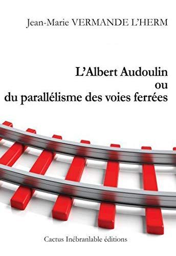 9782930659206: L'Albert Audoulin ou du parallélisme des voies ferrées