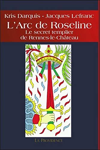 9782930678290: L'Arc de Roseline - Le secret templier de Rennes-le-Ch�teau