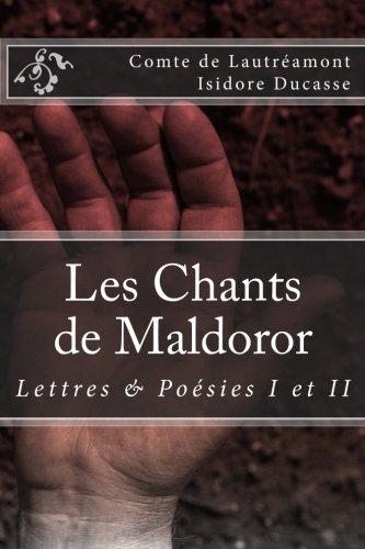 Les Chants de Maldoror: Lettres et poesies: Comte De Lautreamont;