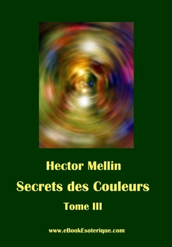 9782930727073 - Hector Mellin: Secrets Des Couleurs - Tome 3: Des Etres Et Des Choses - Les Radiations Nocives (Paperback) - Libro