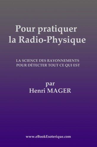 Pour Pratiquer La Radio-Physique: La Science Des: Mager, Henri