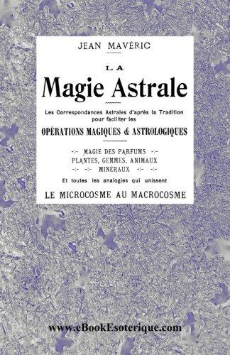 La Magie Astrale: Les correspondances astrales d: Jean Maveric