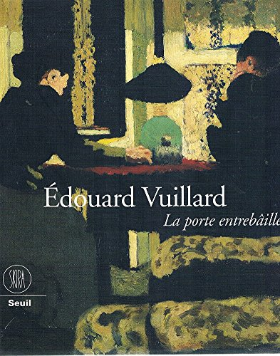9782940027309: Edouard Vuillard: La Porte Entrebaillee [Catalogue to the exhibition at Saint-Tropez and Lausanne 2000-2001]