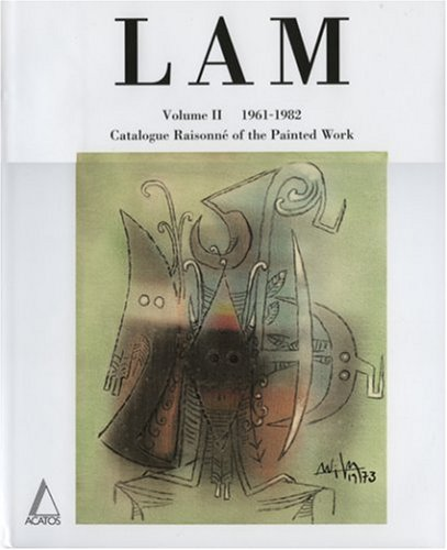Wifredo Lam: Catalogue Raisonne of the Painted: Lam, Wifredo; Laurin-Lam,