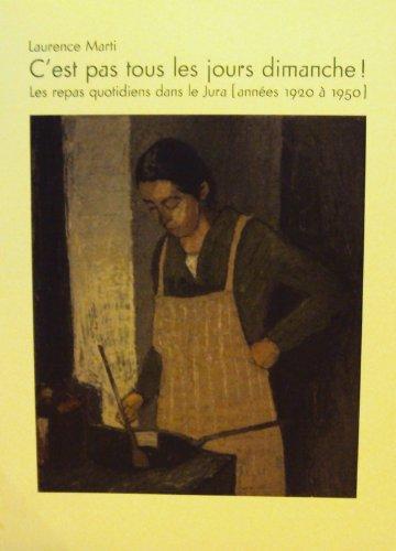 9782940043453: C'est pas tous les jours dimanche! Les repas quotidiens dans le jura (années 1920 à 1950)