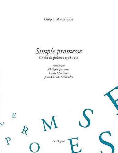 Simple promesse : Choix de poèmes, 1908-1937: Ossip E. Mandelstam