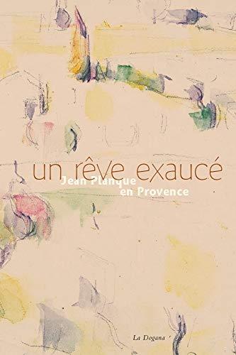 9782940055784: Un rêve exaucé : Jean Planque en Provence