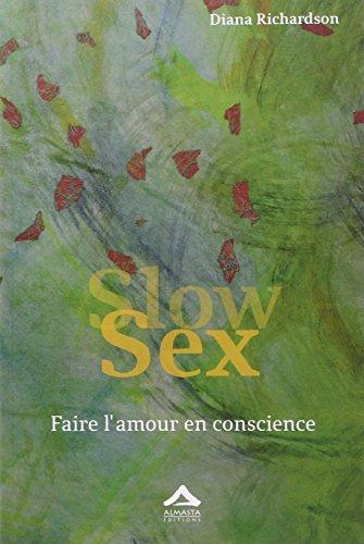 Slow sex Faire l'amour en conscience: Richardson Diana