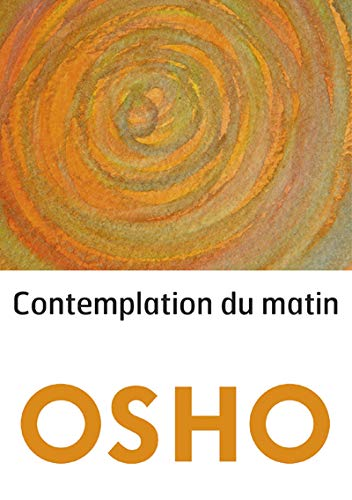 CONTEMPLATION DU MATIN: OSHO