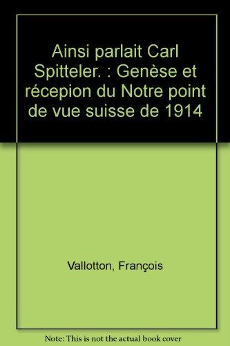 9782940110278: Ainsi parlait Carl Spitteler. : Gen�se et r�cepion du Notre point de vue suisse de 1914