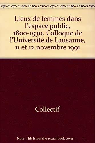 9782940110292: Lieux de femmes dans l'espace public, 1800-1930. Colloque de l'Université de Lausanne, 11 et 12 novembre 1991
