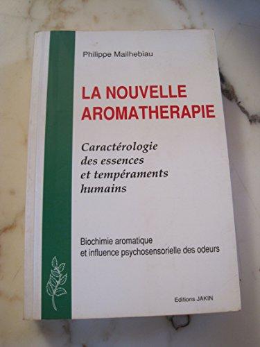 La nouvelle aromatherapie: Caracterologie des essences et: Philippe Mailhebiau