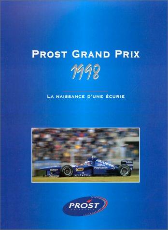 Prost grand prix 1998 : la naissance d'une écurie: Caussanel, D.