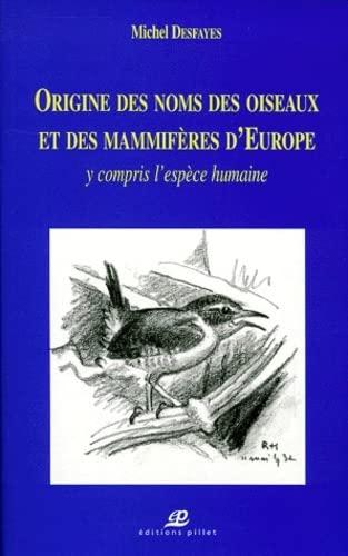 9782940145263: Origine des noms des oiseaux et des mammifères d'Europe y compris l'espèce humaine