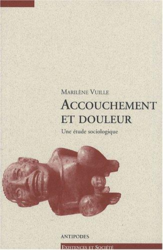 9782940146123: Accouchement et douleur: Une etude sociologique (Existences et societe) (French Edition)