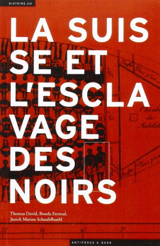SUISSE ET L ESCLAVAGE DES NOIRS -LA-: COLLECTIF