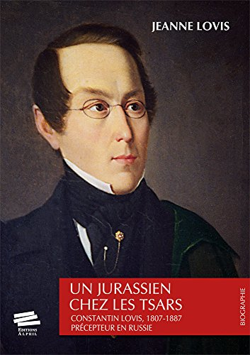 9782940235315: un jurassien chez les tsars. constantin lovis, 1807-1887. precepteur en russie.