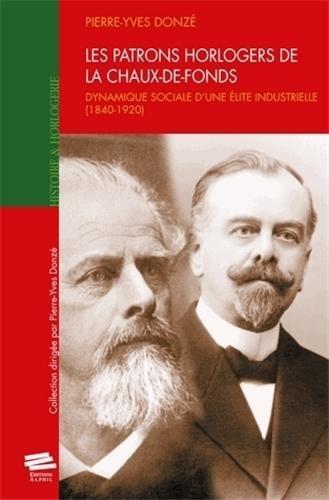 9782940235346: Les patrons horlogers de La Chaux-de-Fonds. Dynamique sociale d'une élite industrielle (1840-1920)