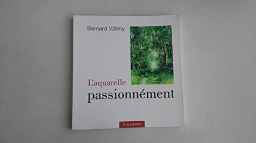 9782940251186: BERNARD VÖLLMY - L'aquarelle passionnément
