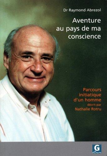 9782940257287: Dr Raymond Abrezol - Aventure au pays de ma conscience