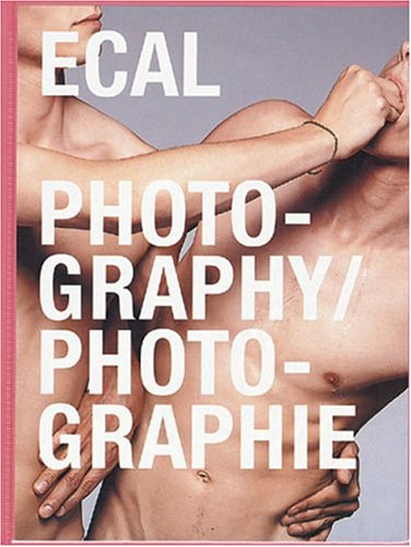 Ecal Photography/Photographie (French Edition): Lionel Bovier (Editor),