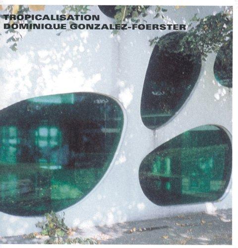 Dominique Gonzalez-Foerster: No. 2: Tropicale Modernite (Paperback)