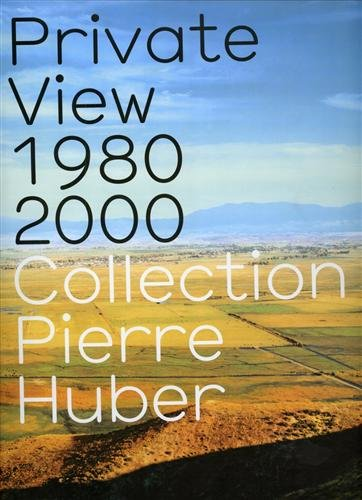 9782940271788: Private View 1980-2000 : Collection Pierre Huber
