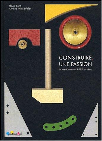 9782940317059: Construire, une passion : Les jeux de construction de 1850 à nos jours