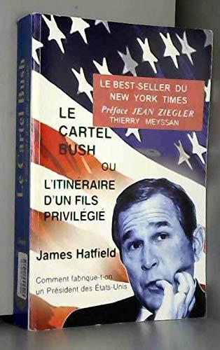 9782940342013: LE CARTEL BUSH OU L'ITINERAIRE D'UN FILS PRIVILEGIE.COMMENT FABRIQUE-T'ON UN PRESIDENT DES ETATS-UNIS.