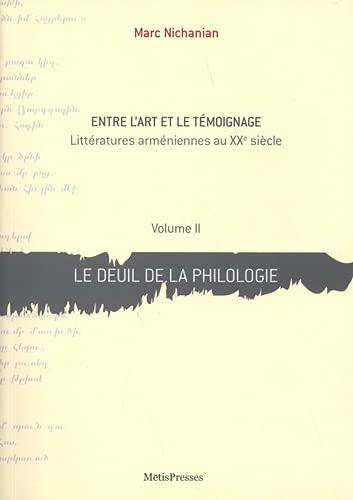 9782940357062: Entre l'Art et le Témoignage: Littérature Arméniennes au XXe Siècle Tome II, Le deuil de la Philologie