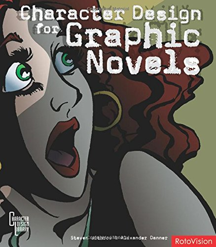 9782940361526: Character Design for Graphic Novels. Steven Withrow & Alexander Danner (Character Design Library)