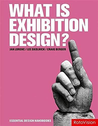 What is Exhibition Design? (Essential Design Handbooks): Craig Berger, Jan