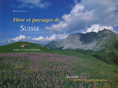 Flore et paysages de Suisse (French Edition): Mathias Vust