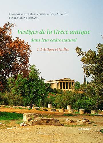 9782940365111: Vestiges de la Grèce antique dans leur cadre naturel : Tome 1, L'Attique et les Iles (VOYAGES)